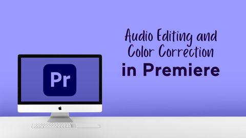 Audio Editing and Color Correction in Premiere