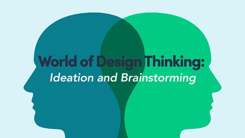 World of Design Thinking: Ideation and Brainstorming