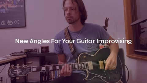 New Angles For Your Guitar Improvising