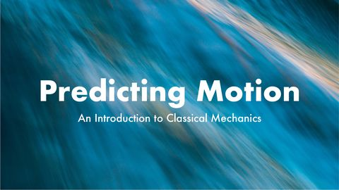 Predicting Motion: An Introduction to Classical Mechanics