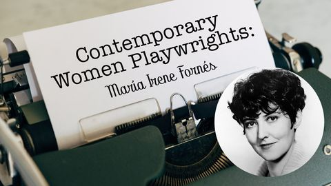 Playwright - Contemporary Women Playwrights: María Irene Fornés