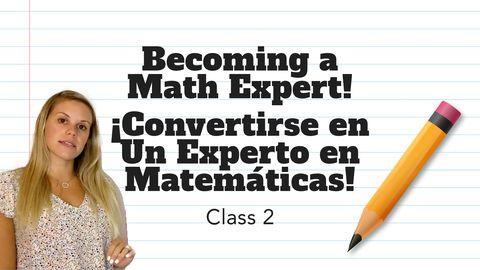 Becoming a Math Expert! ¡Convertirse en Un Experto en Matemáticas! Class 2