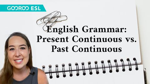 English Grammar: Present Continuous vs. Past Continuous