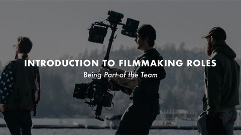 Introduction to Filmmaking Roles: Being Part of the Team