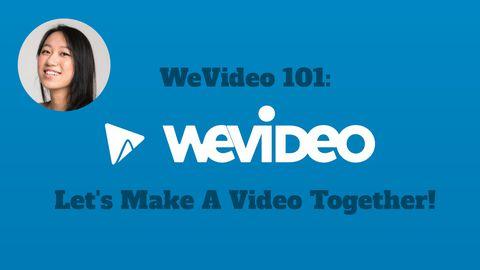 WeVideo 101: Let's Make A Video Together!