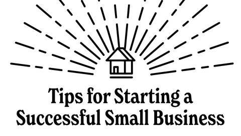 Tips for Starting a Successful Small Business