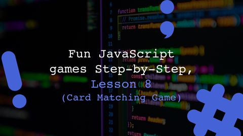 Matching Card Games - Fun JavaScript Games Step-by-Step, Lesson 8