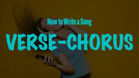 How to Write a Song: Verse-Chorus