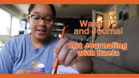 Wake Up and Journal: Art Journaling with Kaela