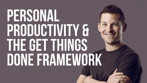 Personal Productivity & the Get Things Done Framework