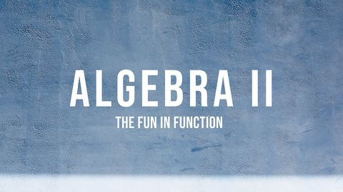 Algebra II - The Fun in Function, Part 2