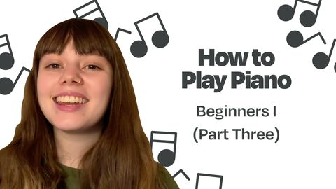 Best Way to Learn Piano: Beginners I, Part Three
