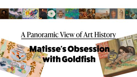 A Panoramic Look at Art History: Matisse's Obsession with Goldfish