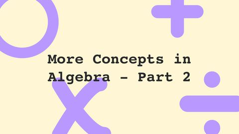 More Concepts in Algebra, Part 2