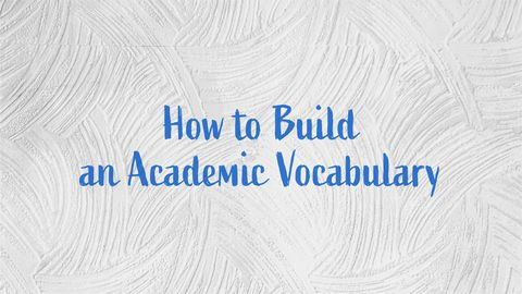 How to Build an Academic Vocabulary