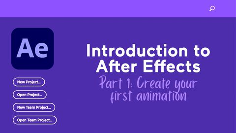 Adobe After Effects, Part 1: Create Your First Animation