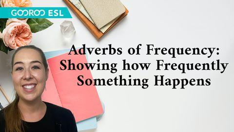 Adverbs of Frequency: Showing how Frequently Something Happens
