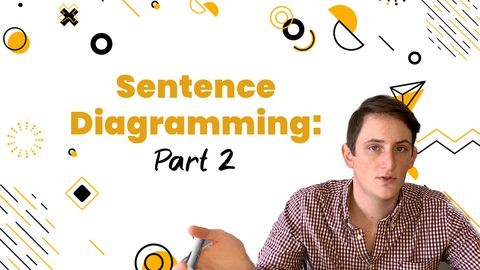 Sentence Diagramming: Part 2