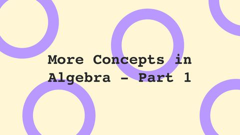 More Concepts in Algebra, Part 1