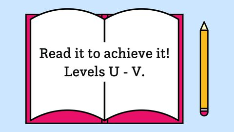 Read it to achieve it! Levels U-V