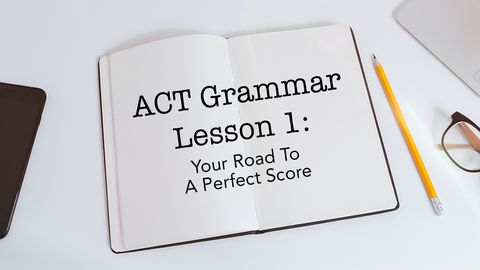 ACT Grammar, Lesson 1: Your Road To A Perfect Score