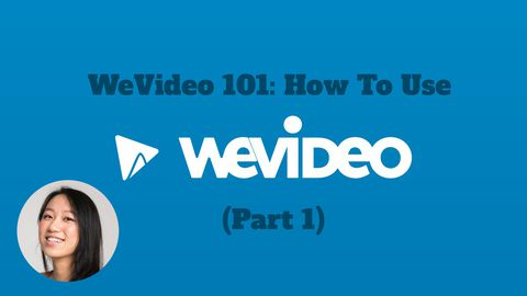 WeVideo 101: How To Use WeVideo, Part 1