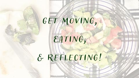 Get Moving, Eating, & Reflecting! - Self Care Day 6