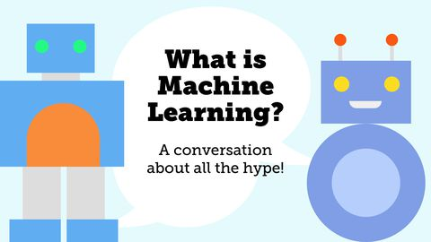 What Is Machine Learning? A Conversation About All the Hype!