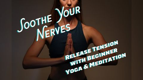 Soothe Your Nerves: Release Tension with Beginner Yoga & Meditation