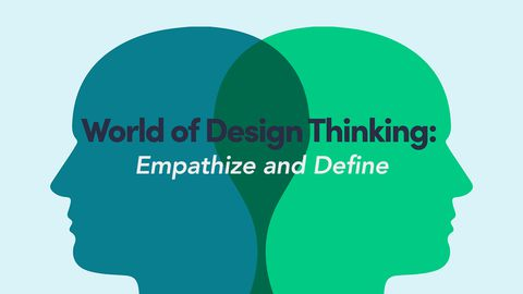 World of Design Thinking: Empathize and Define