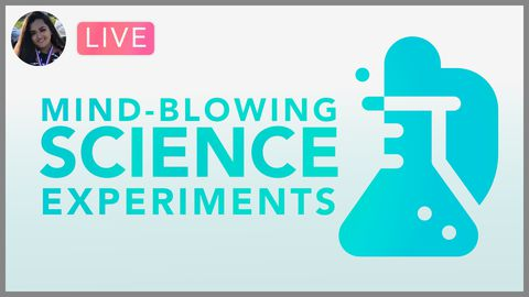 [Webinar] Mind Blowing Science Experiments That Won't Blow Up Your Home