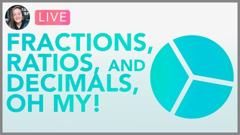[Webinar] Ratios, Decimals, Fractions, OH MY! (Middle School Math)