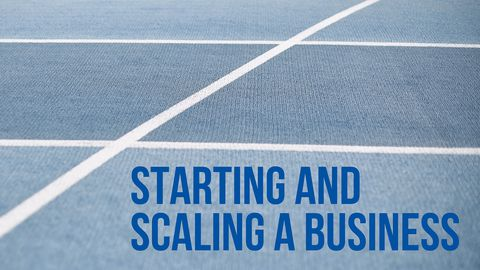 Starting and Scaling a Business