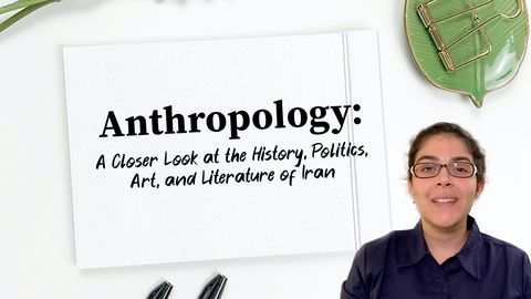 Anthropology - The History, Politics, Art, and Literature of Iran, Part 1