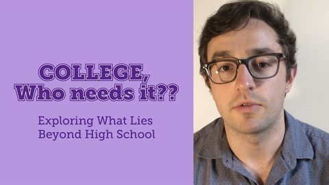 College, Who Needs It?? Exploring What Lies Beyond High School