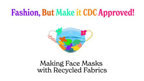 Fashion, But Make it CDC Approved! Making Face Masks with Recycled Fabrics