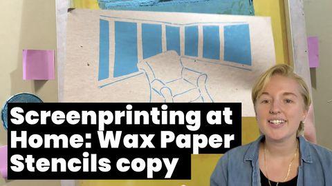 Screenprinting at Home: Wax Paper Stencils